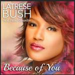 "Latrese Bush ""All Because of You"""